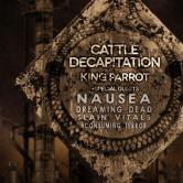 CATTLE DECAPITATION, KING PARROT, NAUSEA, Dreaming Dead, Slain Vitals, Consuming Terror