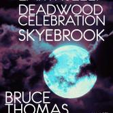 EARTHSLEEP, DEADWOOD CELEBRATION, SKYEBROOK, BRUCE THOMAS INSTINCT