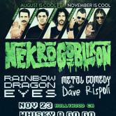 NEKROGOBLIKON, RAINBOW DRAGON EYES, METAL COMEDY W/ DAVE RISPOLI