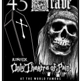 45 GRAVE, ONLY THEATRE OF PAIN, SCURVY KIDS, 2LOVEOR2HATE, THE 1Z'S, BLACK HEROIN GALLERY