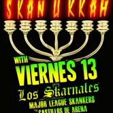 VIERNES 13 + LOS SKARNALES, LA INFINITA, MAJOR LEAGUE SKANKERS, CASTILLOS DE ARENA, LIVE SKA ALL STARS