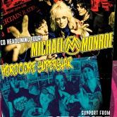 MICHAEL MONROE + HARDCORE SUPERSTAR, ROXY SUICIDE, ANIMAL PLEASURES
