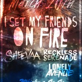 I SET MY FRIENDS ON FIRE, SHEEVAA, RECKLESS SERANADE, LONELY AVENUE