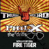 PHIL X & THE DRILLS, FIRE TIGER, TIMOTHY CRAIG