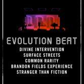 EVOLUTION BEAT, DIVINE INTERVENTION, SURFACE STREETS, COMMON RARITY, BRANDON FIELDS EXPERIENCE, STRANGER THAN FICTION