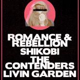ROMANCE & REBELLION, SHIKOBI, THE CONTENDERS, LIVIN GARDEN
