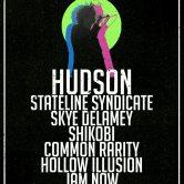 HUDSON, STATELINE SYDICATE, SHIKOBI, COMMON RARITY, SKYE DELAMEY, JAM NOW, HOLLOW ILLUSION