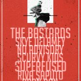 THE BASTARDS, SKYE DELAMEY, SCURVY KIDS, NO ADVISORY, SUPERFUSED, RIVA SAPUTO, BRON DON