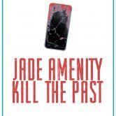 JADE AMENITY, KILL THE PAST
