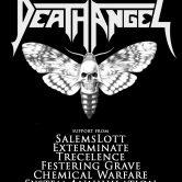 DEATH ANGEL, SALEMS LOTT, EXTERMINATE, TRECELENCE, FESTERING GRAVE, CHEMICAL WARFARE, SYSTEM ANNIHILATION