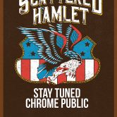 SCATTERED HAMLET, STAY TUNED, CHROME PUBLIC