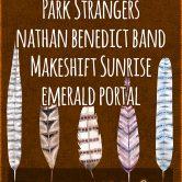 PARK STRANGERS, NATHAN BENEDICT BAND, MAKESHIFT SUNRISE, EMERALD PORTAL