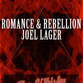ROMANCE & REBELLION, JOEL LAGER