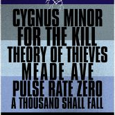 CYGNUS MINOR, FOR THE KILL, THEORY OF THIEVES, MEADE AVE, PULSE RATE ZERO, A THOUSAND SHALL FALL
