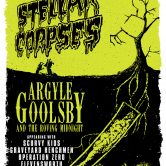STELLAR CORPSES + ARGYLE GOOLSBY AND THE ROVING MIDNIGHT, SCURVY KIDS, THE GRAVEYARD HENCHMEN, OPERATION ZERO, COLOR BLIND