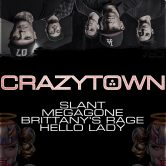 CRAZYTOWN, SLANT, MEGAGONE, BRITTANY'S RAGE, HELLO LADY
