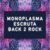 MONOPLASMA, ESCRUTA, BACK2ROCK