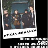 STANGEFACES, CHERIDOMINGO, HUSH, SUPER WHATEVR, 2 O'CLOCK COURAGE