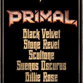 PRIMAL, BLACK VELVET, STONE REVEL, SCULTONE, SUENOS OSCUROS, BILLIE ROSE