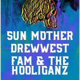 SUN MOTHER, DREW WEST, FAM & THE HOOLIGANZ