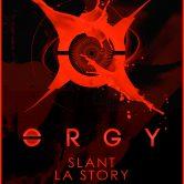 ORGY, SLANT, LA STORY
