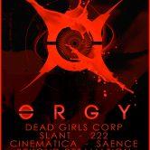 ORGY, DEAD GIRLS CORP, SLANT, 222, CINEMATICA, SAENCE, BEYOND RETALIATION
