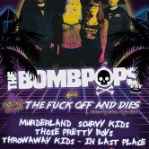 THE BOMB POPS, THE FUCK OFF & DIE'S, MURDERLAND, SCURVY KIDS, THROWAWAY KIDS