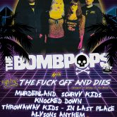 THE BOMB POPS, THE FUCK OFF & DIE'S, MURDERLAND, SCURVY KIDS, KNOCKED DOWN, THROWAWAY KIDS, IN LAST PLACE, ALYSONS ANTHEM