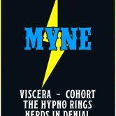 MYNE, VISCERA, COHORT, THE HYPNO RINGS, NERDS IN DENIAL