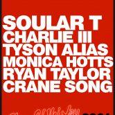 SOULAR T, CHARLIE III, TYSON ALIAS, MONICAHOTTS, RYAN TAYLOR, CRANE SONG