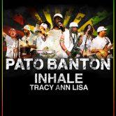 PATO BANTON, INHALE, TRACY ANN LISA