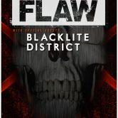 FLAW, BLACKLITE DISTRICT