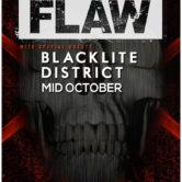 FLAW, BLACKLITE DISTRICT, MID OCTOBER