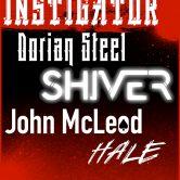 INSTIGATOR, DORIAN STEEL, SHIVER, JOHN McLEOD, HALE