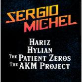 SERGIO MICHEL, HARIZ, HYLIAN, THE PATIENT ZEROS, THE AKM PROJECT