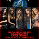 THE IRON MAIDENS, MADMAN'S LULLABY, GRAVEDANGER, FIERCE JUSTICE, TARA BLACK & SEEING RED