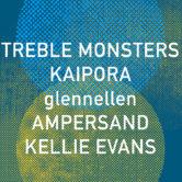 TREBLE MONSTERS, KAIPORA, GLENELLEN, AMPERSAND, KELLIE EVANS