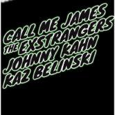 CALL ME JAMES, THE EXSTRANGERS, JOHNNY KAHN, KAZ BELINSKI