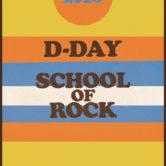 D-DAY, SCHOOL OF ROCK