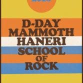 D-DAY, MAMMOTH, HANERI, SCHOOL OF ROCK