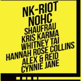 NK-RIOT, NOHC, SHAUFRAU, KRIS KARMA, WHITENEY TAI, HANNAH ROSE COLLINS, ALEX & REID, CYNNIE JANE