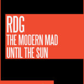 RDG, THE MODERN MAD, UNTIL THE SUN