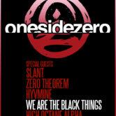 ONE SIDE ZERO, SLANT, ZERO THEOREM, HYVMINE, WE ARE THE BLACK THINGS, HIGH OCTANE ALPHA
