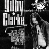 GILBY CLARKE (formerly of Guns N' Roses)n SWEET SIENNA, TROPHIES OF MAN, BLACK OXYGEN, SCOOTER PAGE, MR. KICK'S