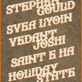 STEPHEN GOULD, SVEA LYON, VEDANT JOSHI, SAINT E HA, HOLIDAY STATE