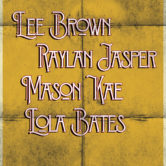 LEE BROWN, RAYLAN JASPER, MASON KAE, LOLA BATES