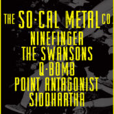 THE SO-CAL METAL CO., NINEFINGER, THE SWANSONS, Q-BOMB, POINT ANTOGONIST, AMART, SIDDHARTHA