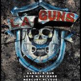 LA GUNS, GANDHI'S GUN, LOVE N REVENGE, MERCURY PLAGUE, GUITAR AND WHISKEY CLUB, TIM STYLES