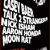 CASEY BAER, TALK 2 STRANGERS, NICK ISHAM, AARON HONDA, MOON RAT